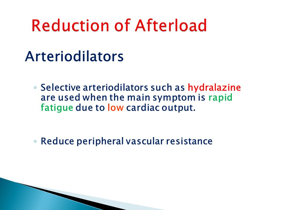 Arteriodilators ◦ Selective arteriodilators such as hydralazine are used when the main symptom is rapid fatigue due to low cardiac output.