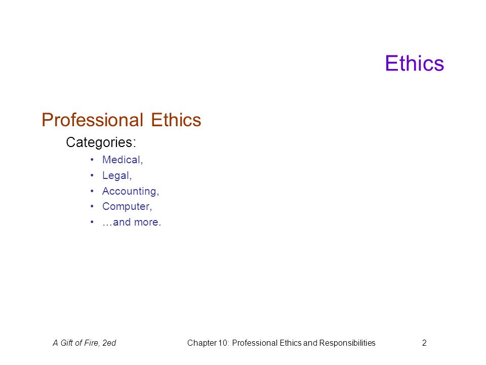 A Gift of Fire, 2edChapter 10: Professional Ethics and ...