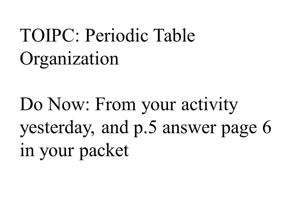 Toipc periodic table organization do now from your activity 1 toipc periodic table organization do now from your activity yesterday and p5 answer page 6 in your packet urtaz Choice Image