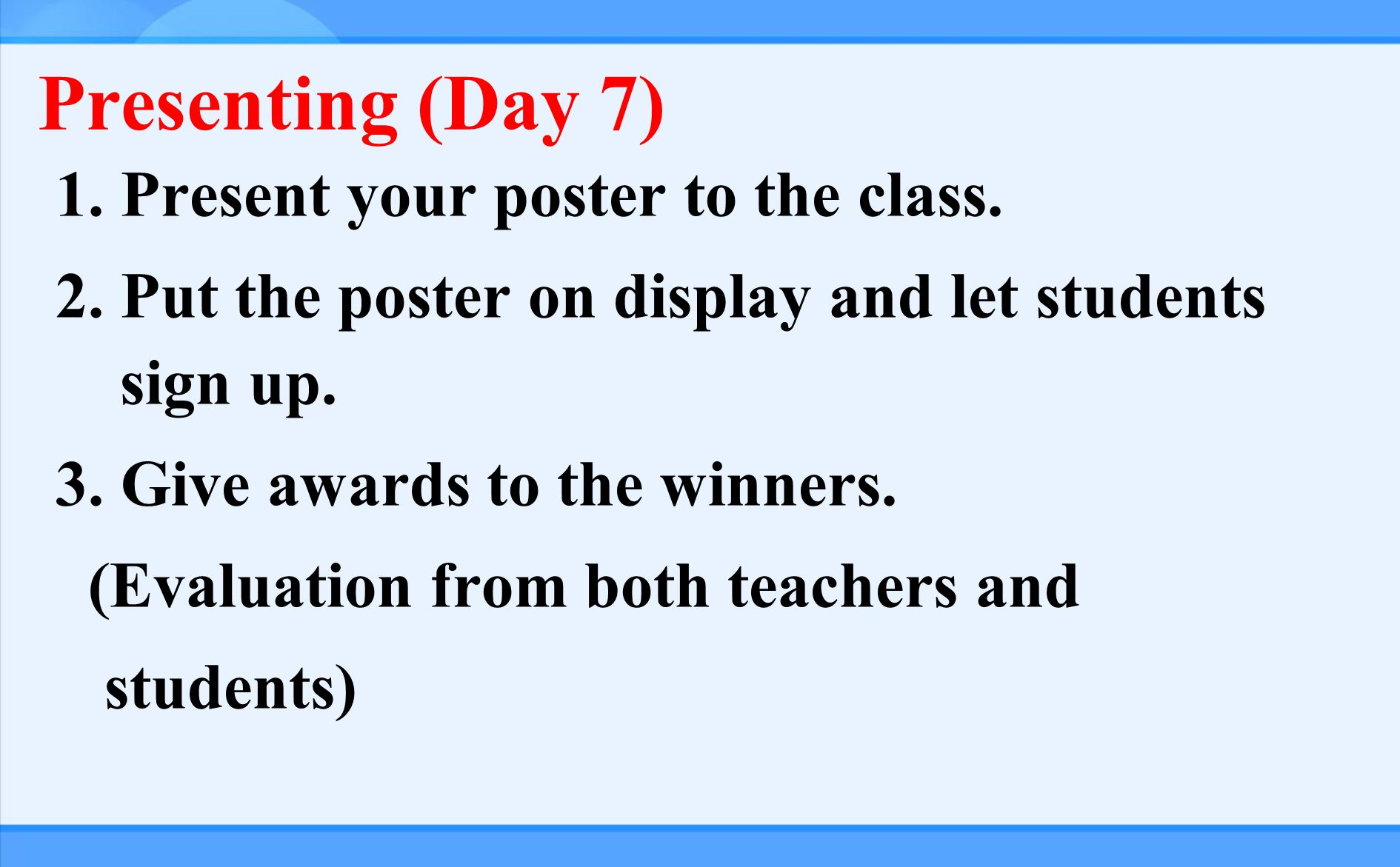 Producing (Day4—6 ) 1.Draft the poster. 2. Read carefully and make suggestions.