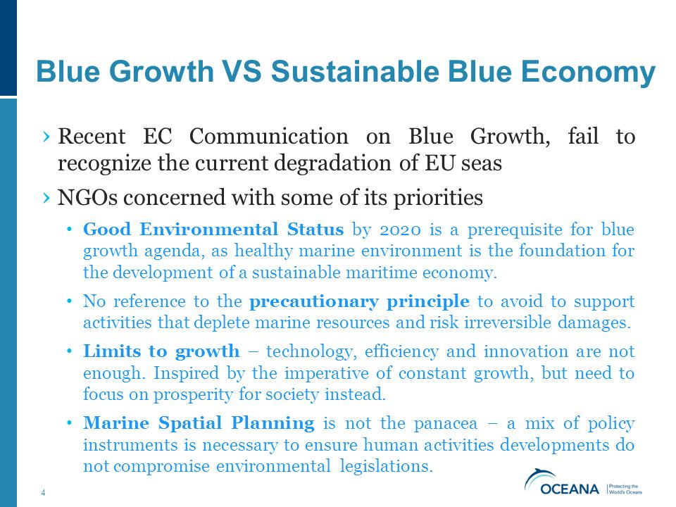 › Recent EC Communication on Blue Growth, fail to recognize the current degradation of EU seas › NGOs concerned with some of its priorities Good Environmental Status by 2020 is a prerequisite for blue growth agenda, as healthy marine environment is the foundation for the development of a sustainable maritime economy.