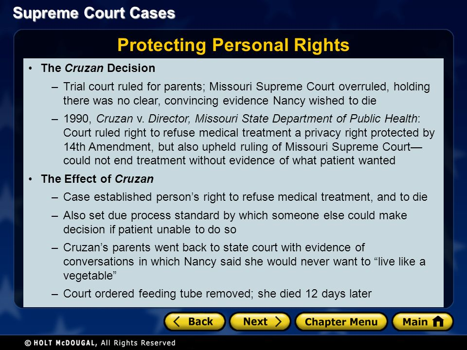The Cruzan Decision –Trial court ruled for parents; Missouri Supreme Court overruled, holding there was no clear, convincing evidence Nancy wished to die –1990, Cruzan v.
