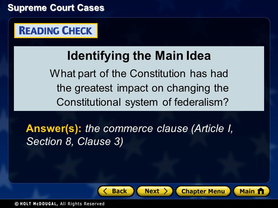Supreme Court Cases Identifying the Main Idea What part of the Constitution has had the greatest impact on changing the Constitutional system of federalism.