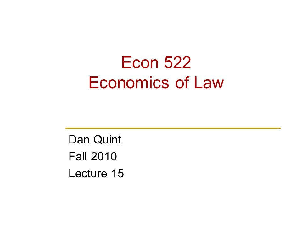 Econ 522 Economics of Law Dan Quint Fall 2010 Lecture 15