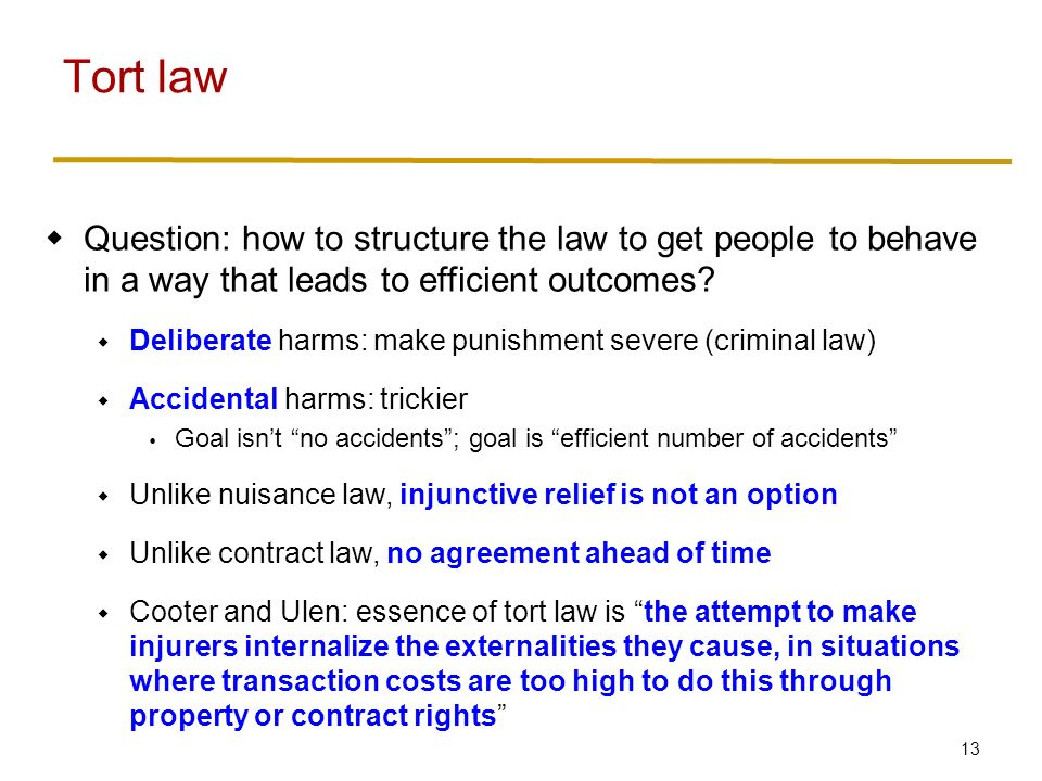 13  Question: how to structure the law to get people to behave in a way that leads to efficient outcomes.