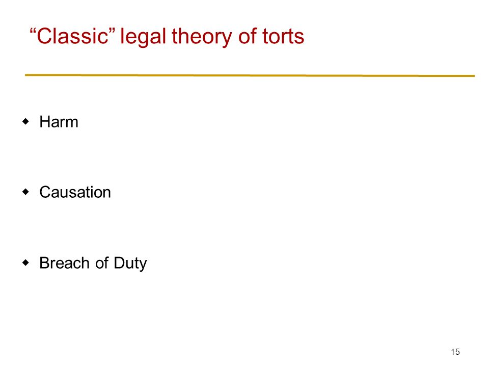 15  Harm  Causation  Breach of Duty Classic legal theory of torts
