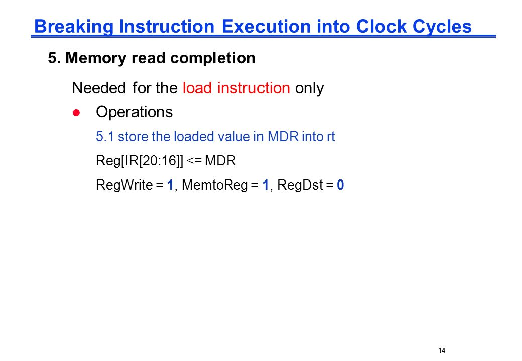 CPE232 Basic MIPS Architecture14 Breaking Instruction Execution into Clock Cycles 5.