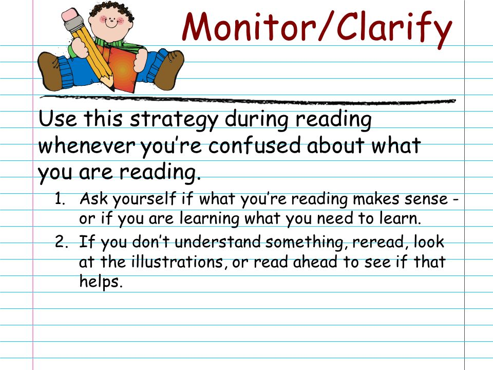 Monitor/Clarify Use this strategy during reading whenever you're confused about what you are reading.