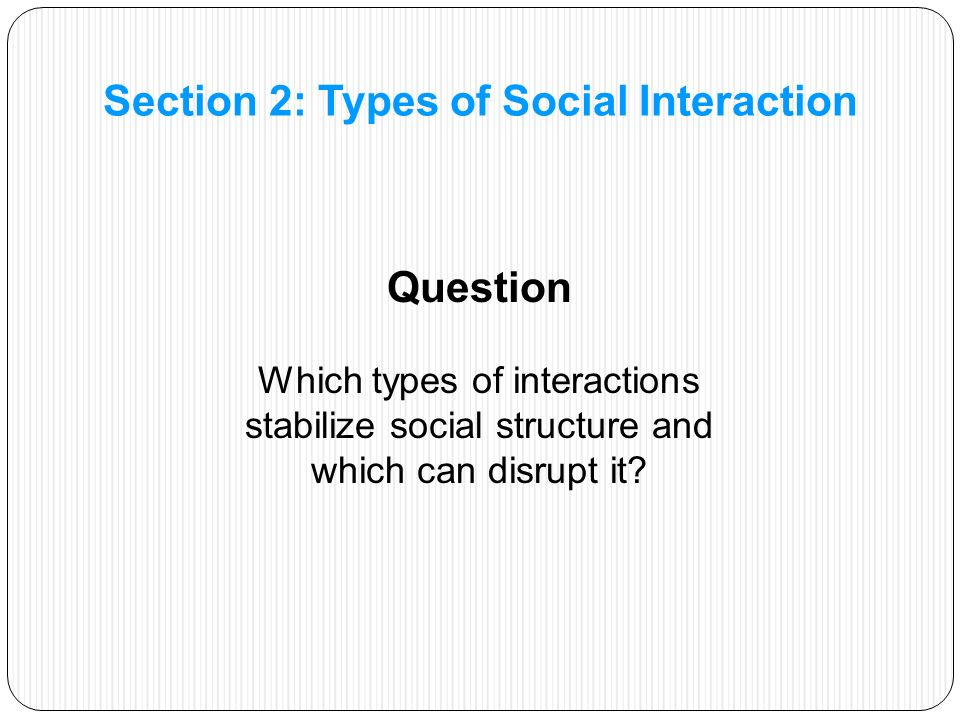 Question Which types of interactions stabilize social structure and which can disrupt it.