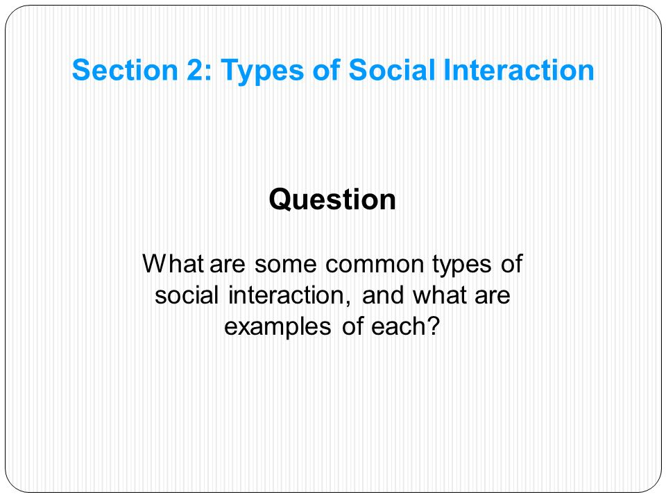 Question What are some common types of social interaction, and what are examples of each.