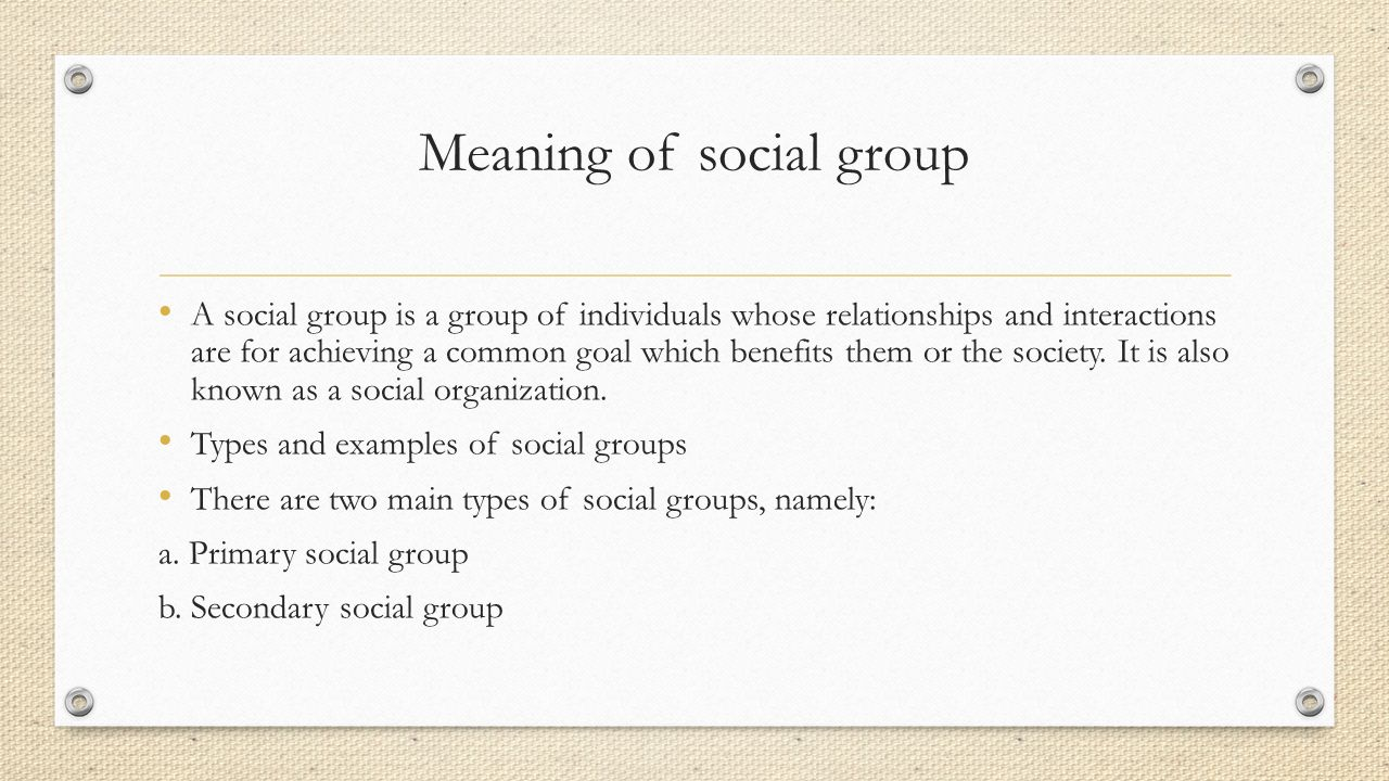 Meaning of social group A social group is a group of individuals whose relationships and interactions are for achieving a common goal which benefits t