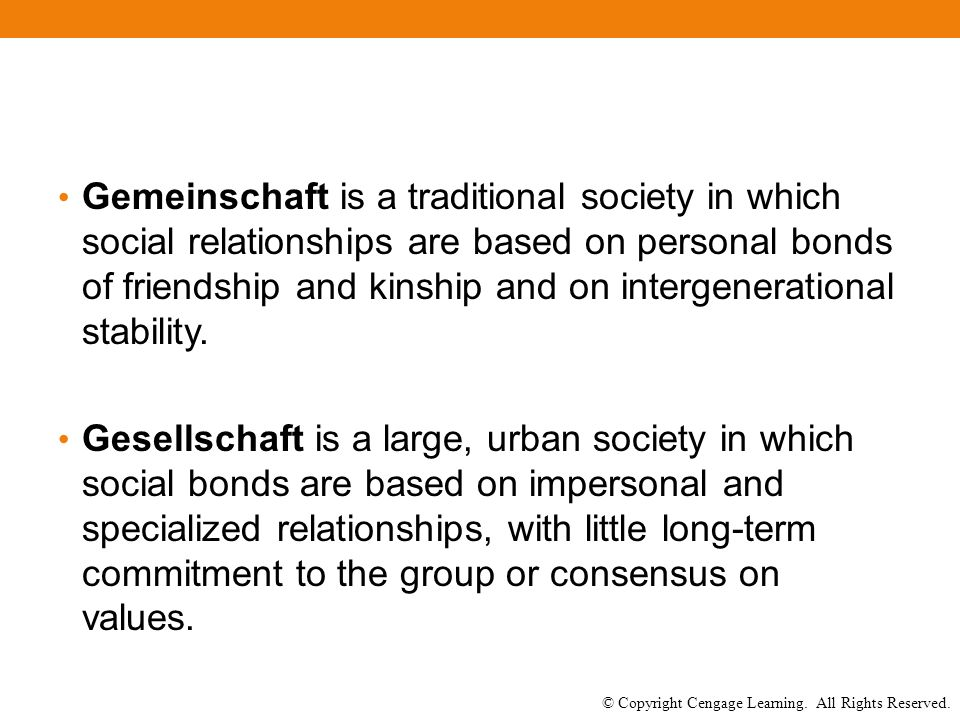 © Copyright Cengage Learning. All Rights Reserved. Gemeinschaft is a traditional society in which social relationships are based on personal bonds of