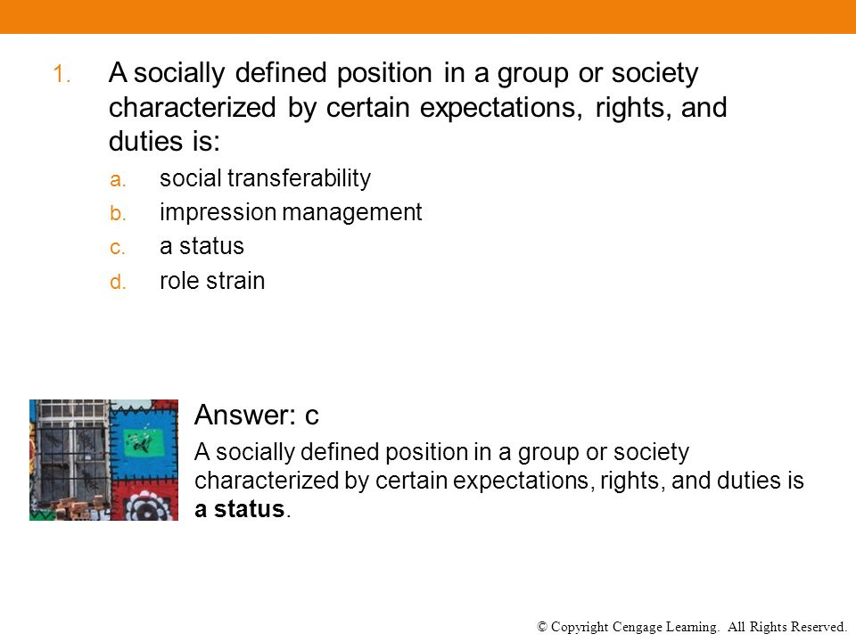 © Copyright Cengage Learning. All Rights Reserved. 1. A socially defined position in a group or society characterized by certain expectations, rights,