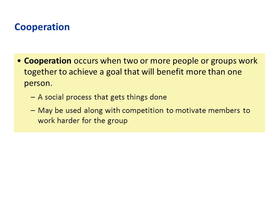 Cooperation occurs when two or more people or groups work together to achieve a goal that will benefit more than one person.
