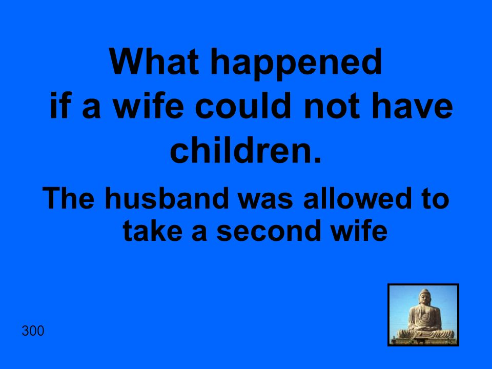 What happened if a wife could not have children. The husband was allowed to take a second wife 300