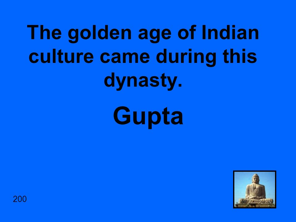 The golden age of Indian culture came during this dynasty. Gupta 200