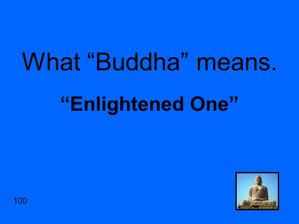 What Buddha means. Enlightened One 100