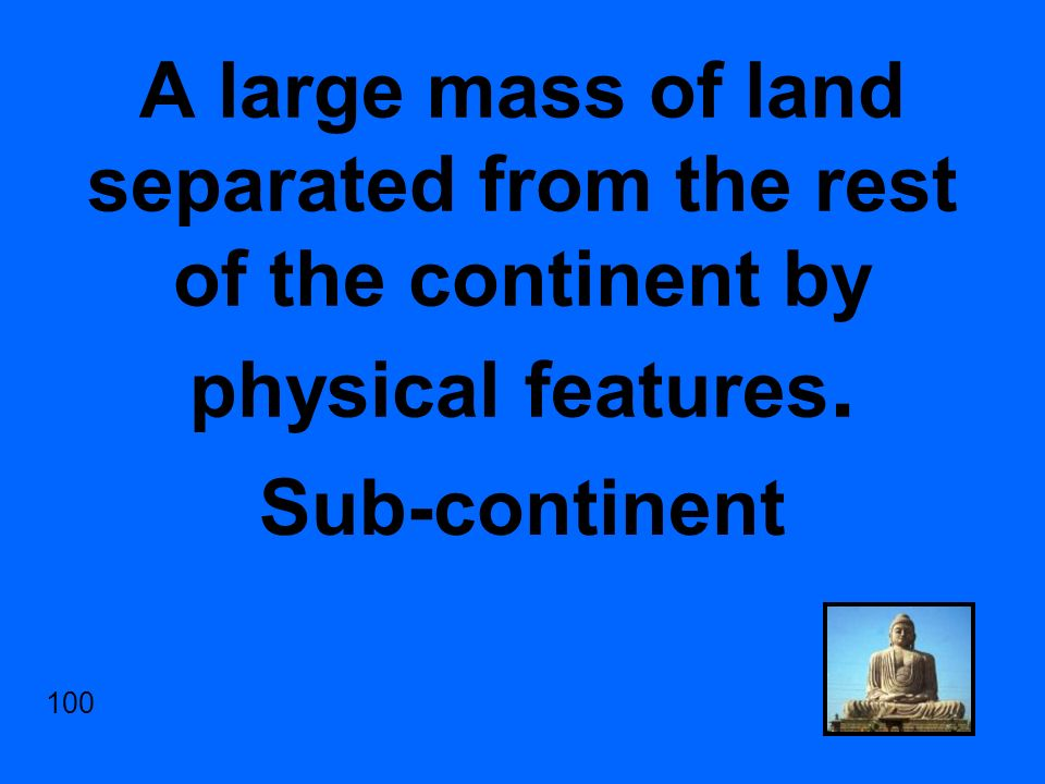 A large mass of land separated from the rest of the continent by physical features.