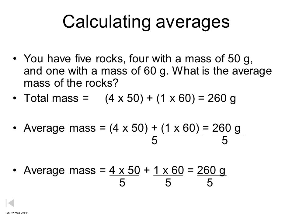 Calculating averages You have five rocks, four with a mass of 50 g, and one with a mass of 60 g.