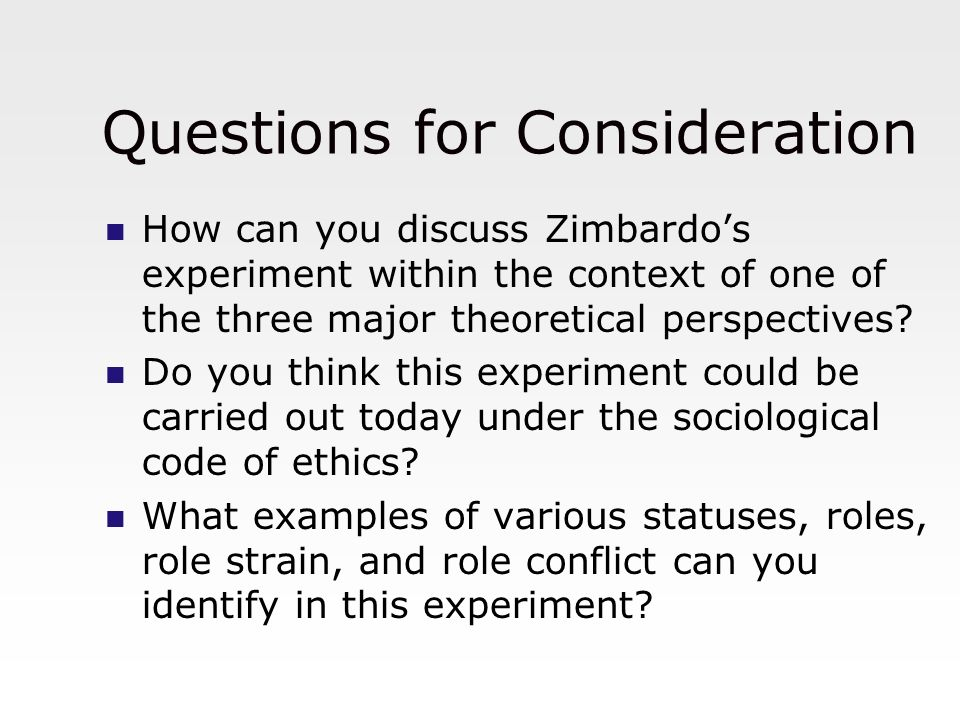 Questions for Consideration How can you discuss Zimbardo's experiment within the context of one of the three major theoretical perspectives? Do you th