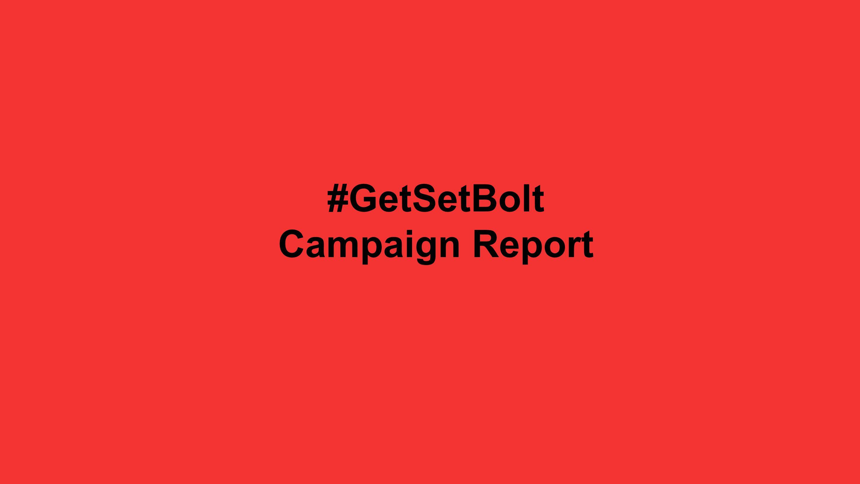 #GetSetBolt Campaign Report