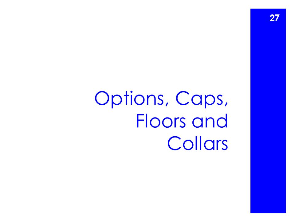 Options, Caps, Floors and Collars 27
