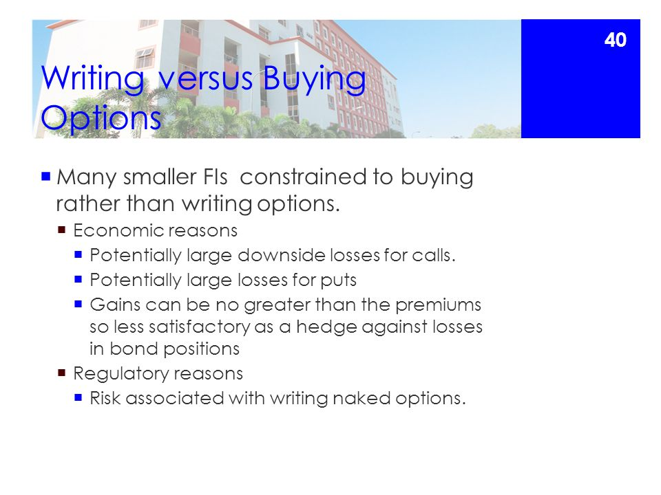 Writing versus Buying Options  Many smaller FIs constrained to buying rather than writing options.