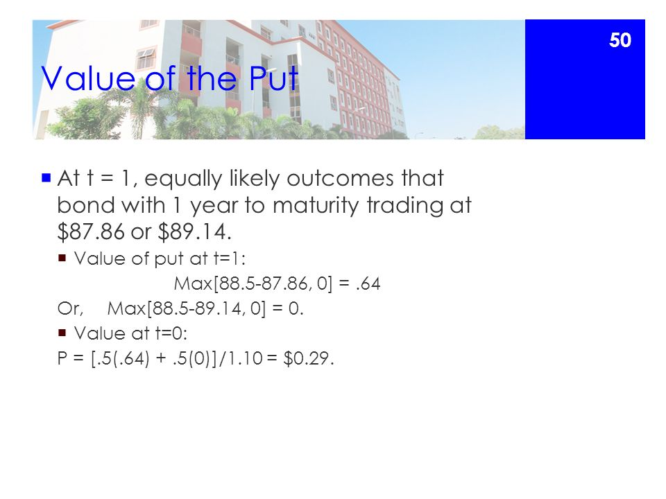 Value of the Put  At t = 1, equally likely outcomes that bond with 1 year to maturity trading at $87.86 or $89.14.