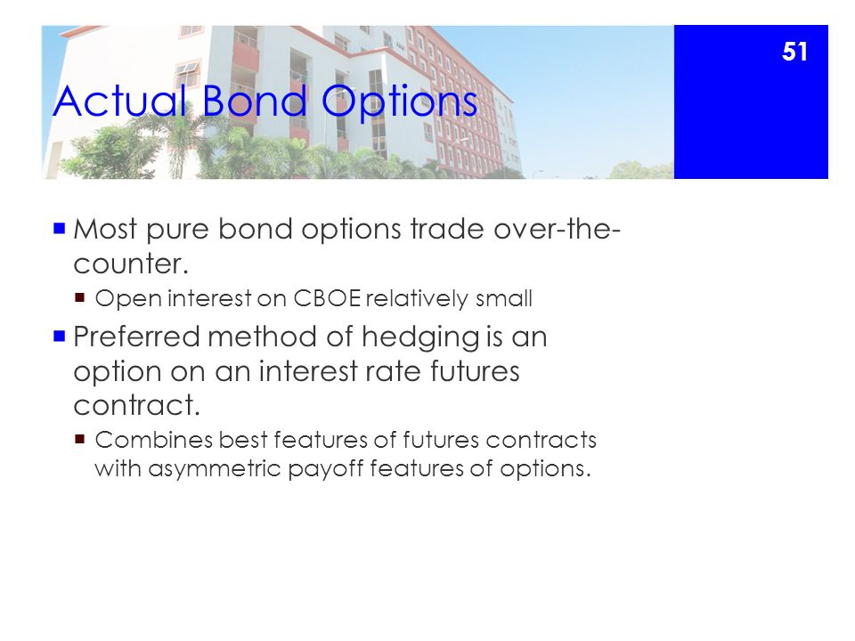Actual Bond Options  Most pure bond options trade over-the- counter.
