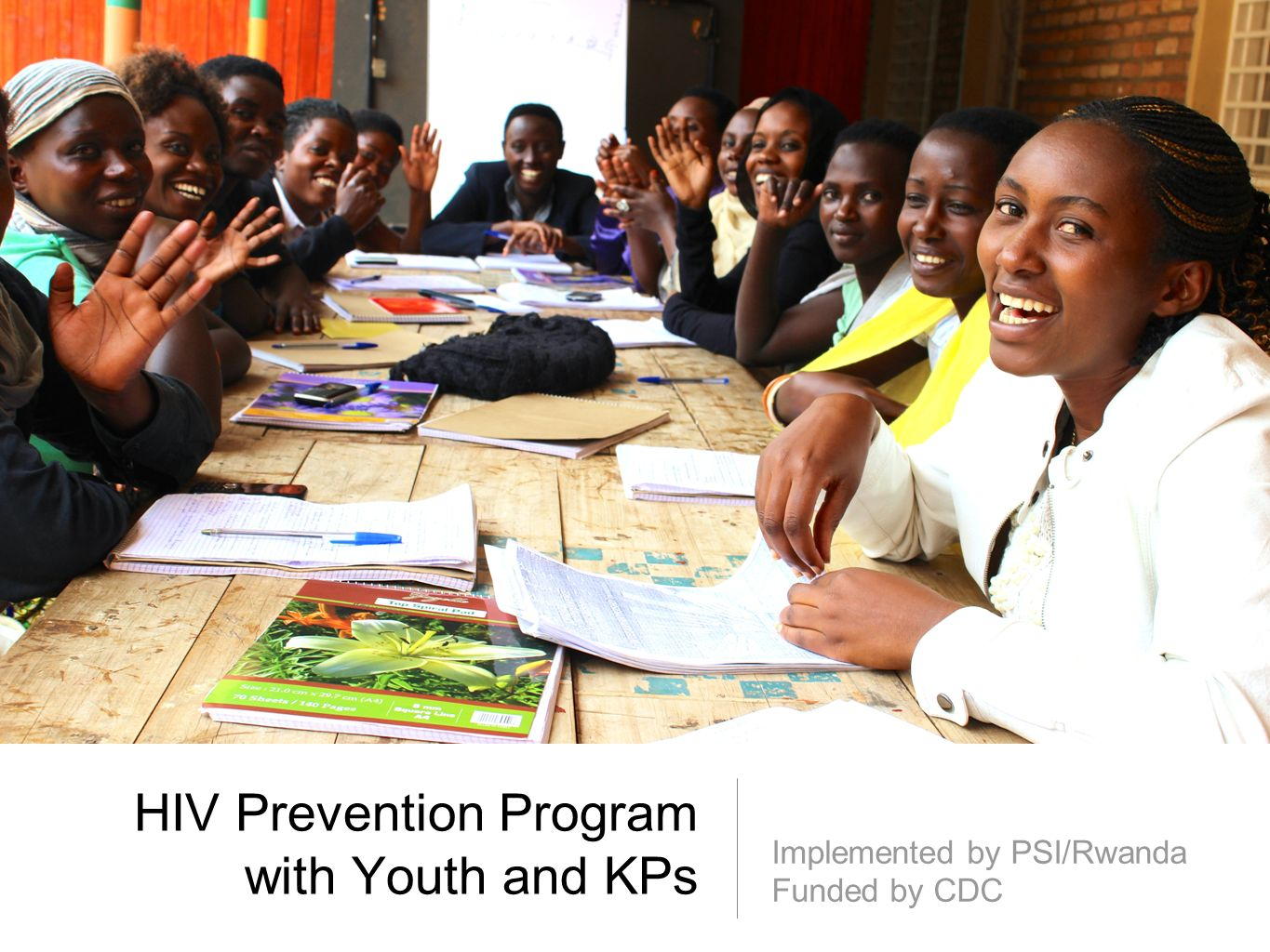 HIV Prevention Program with Youth and KPs Implemented by PSI/Rwanda Funded by CDC