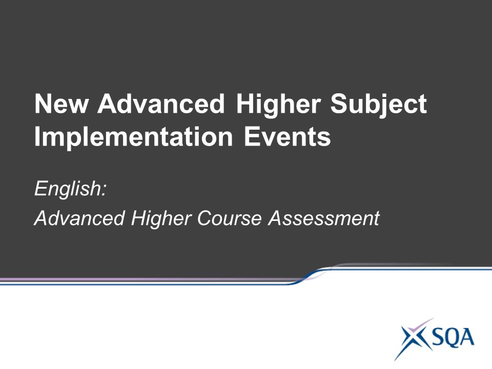 New Advanced Higher Subject Implementation Events English   New Advanced Higher Subject Implementation Events English Advanced Higher  Course Assessment