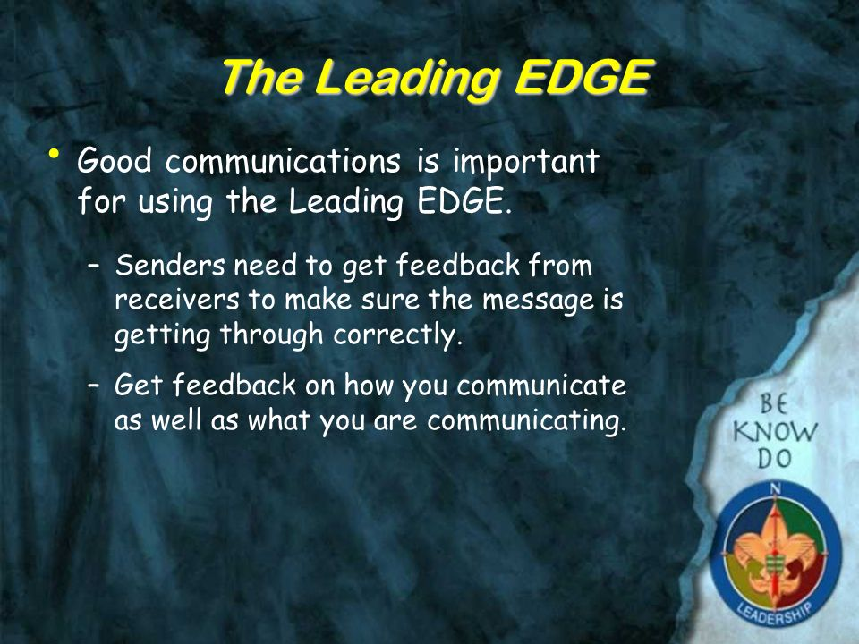 The Leading EDGE Good communications is important for using the Leading EDGE.