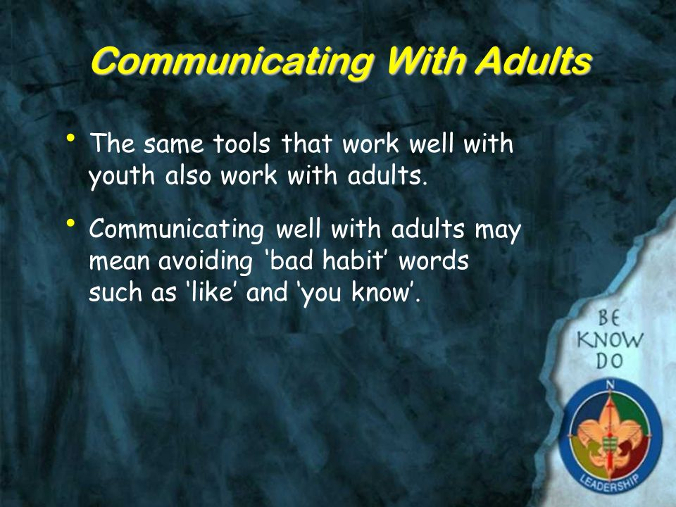 Communicating With Adults The same tools that work well with youth also work with adults.