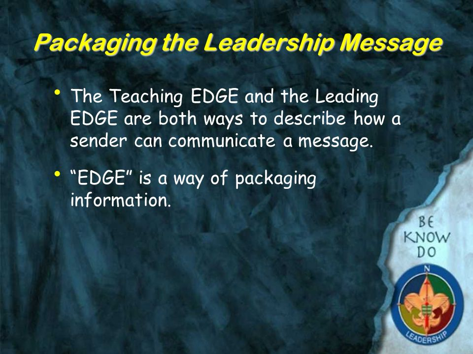 Packaging the Leadership Message The Teaching EDGE and the Leading EDGE are both ways to describe how a sender can communicate a message.
