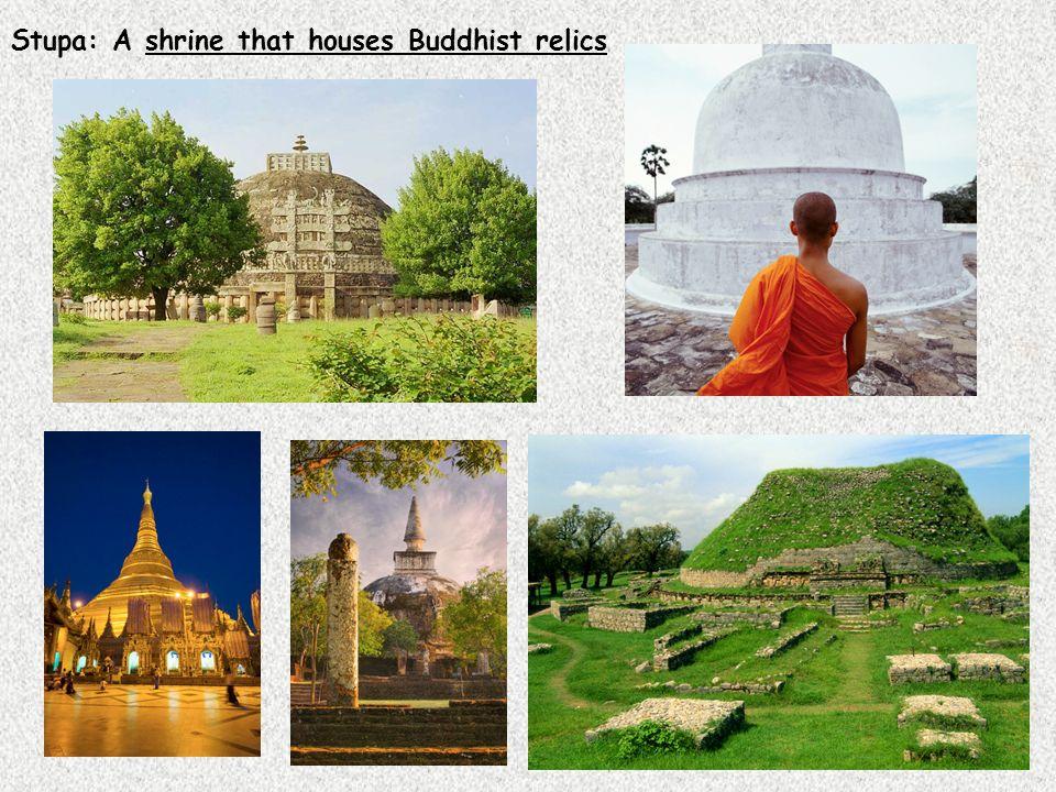 Stupa: A shrine that houses Buddhist relics