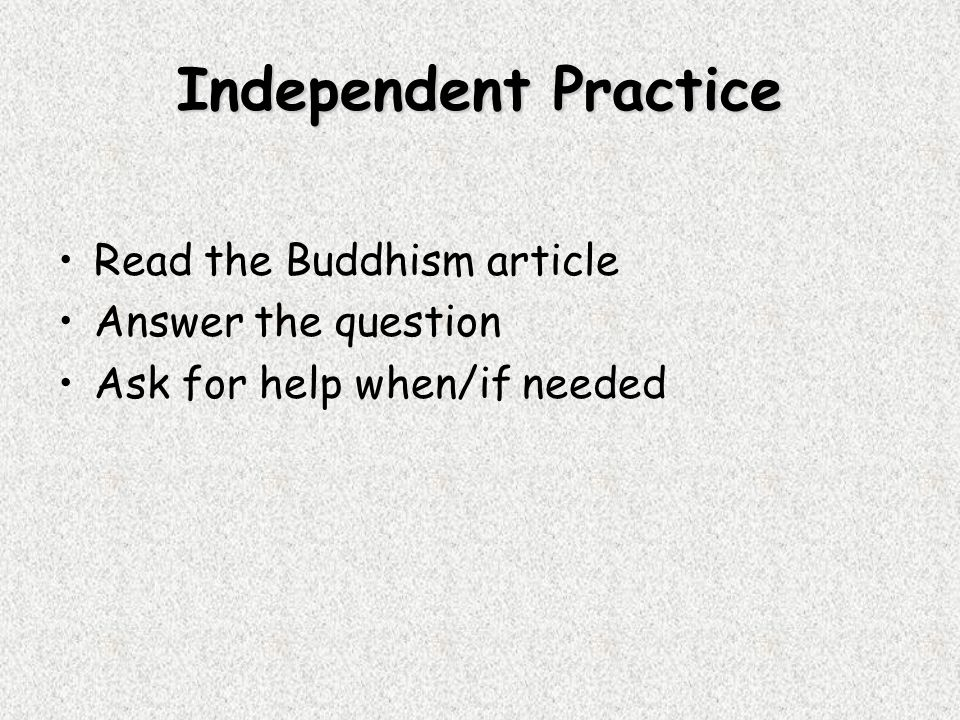Independent Practice Read the Buddhism article Answer the question Ask for help when/if needed