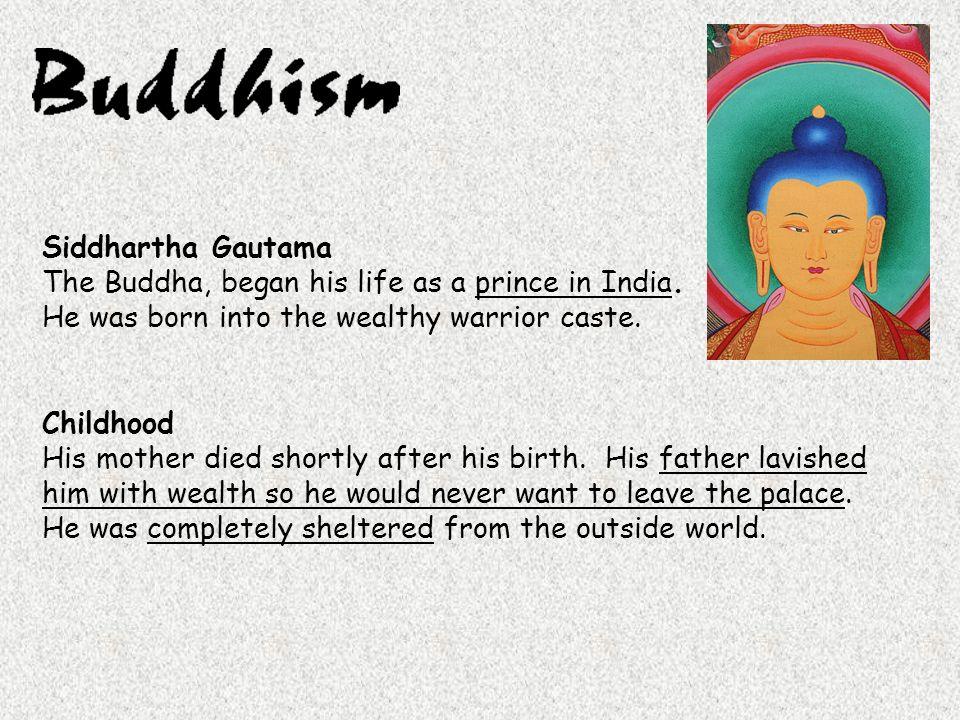 Siddhartha Gautama The Buddha, began his life as a prince in India.