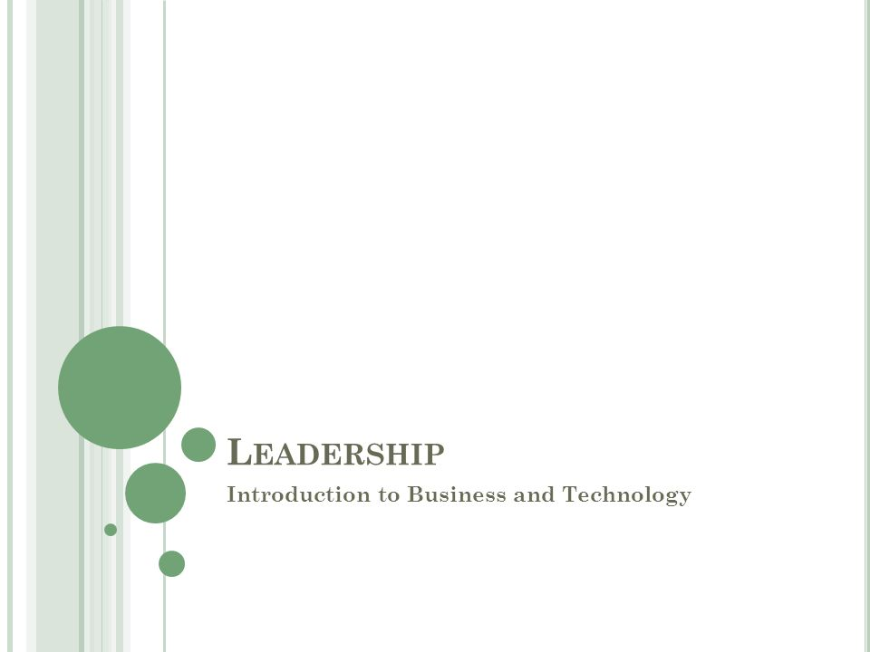 L EADERSHIP Introduction to Business and Technology