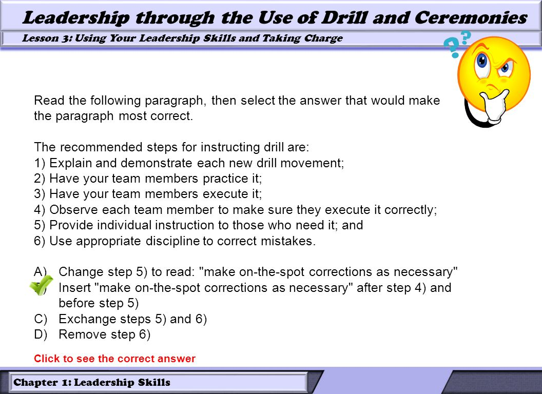 Chapter 1: Leadership Skills Lesson 3: Using Your Leadership Skills and Taking Charge Leadership through the Use of Drill and Ceremonies Read the foll