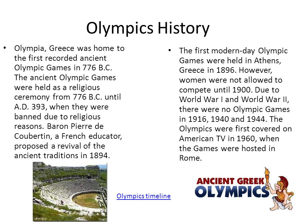 a history of the olympic games in ancient greece and modern times Before the modern games the first recorded ancient olympic games were held in 776 bc, held in olympia, greece (read more about the ancient olympic games) the ancient olympics continued every four years, finishing about 394 ad.