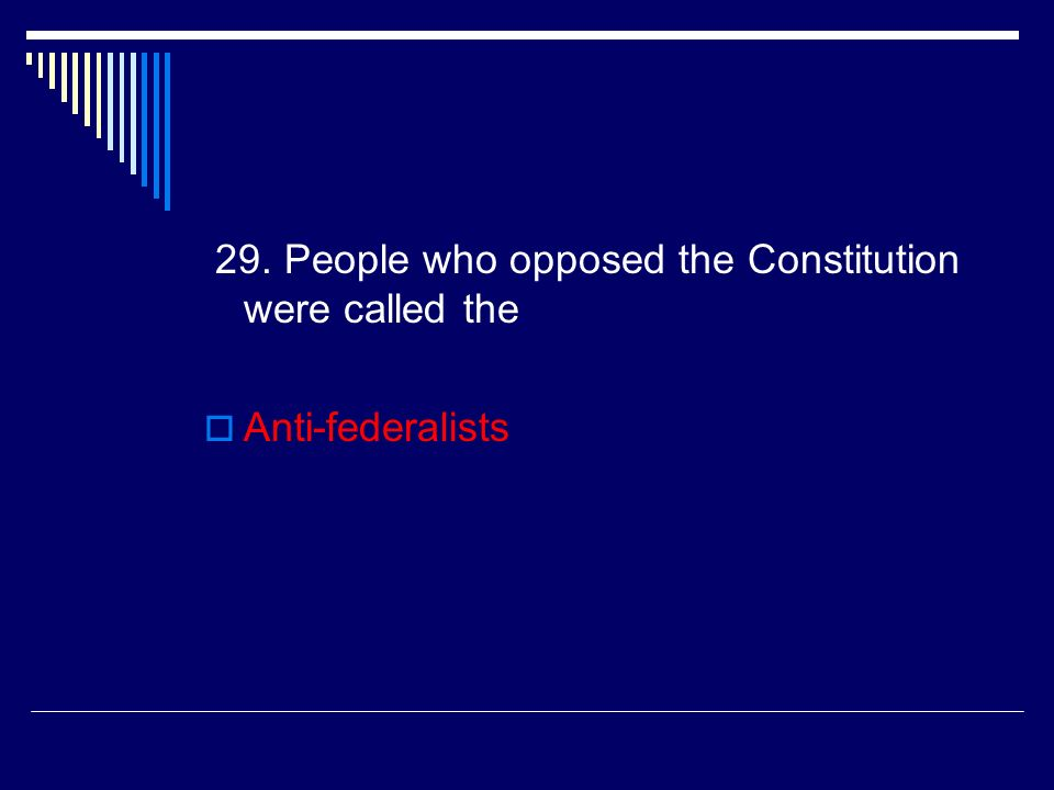 28. The Federalists wanted a strong national government.