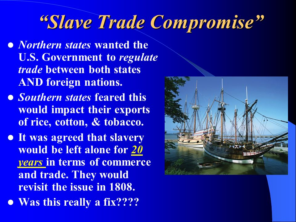 Slave Trade Compromise Northern states wanted the U.S.