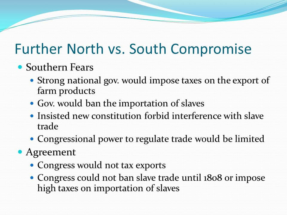 Further North vs. South Compromise Southern Fears Strong national gov.
