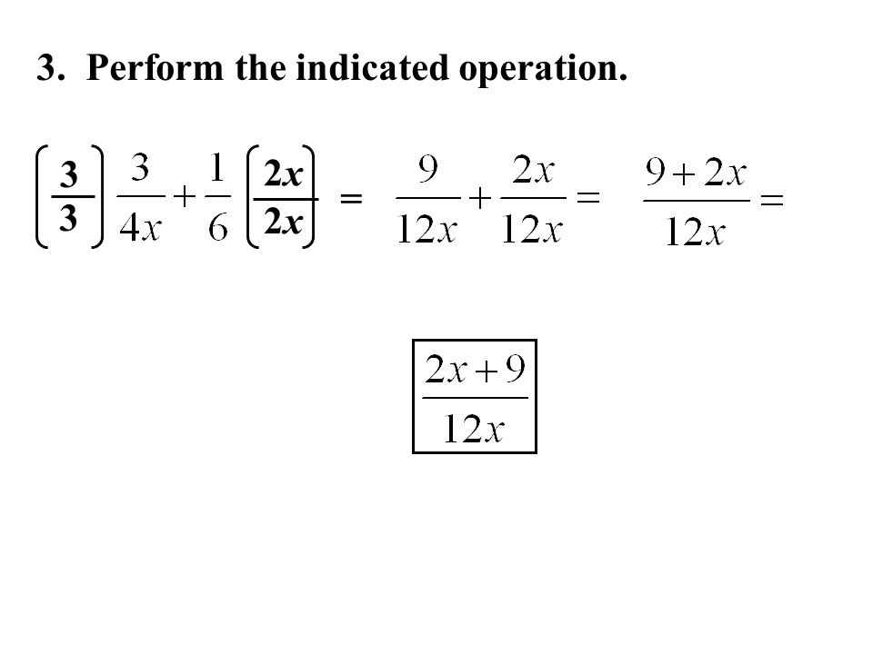 3. Perform the indicated operation. = 2x2x 3 2x2x 3