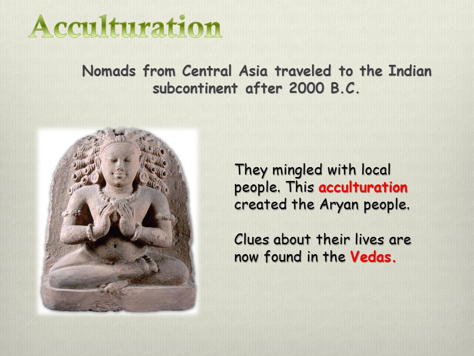Nomads from Central Asia traveled to the Indian subcontinent after 2000 B.C.