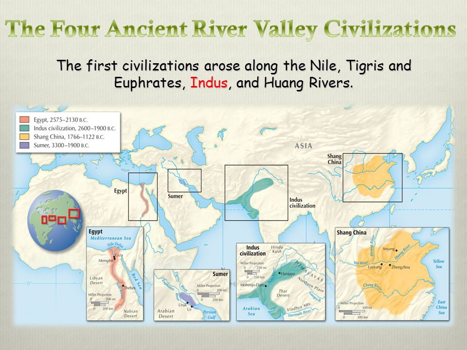 The first civilizations arose along the Nile, Tigris and Euphrates, Indus, and Huang Rivers.