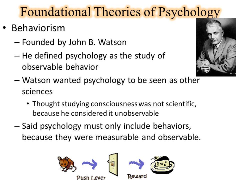 Behaviorism – Founded by John B. Watson – He defined psychology as ...