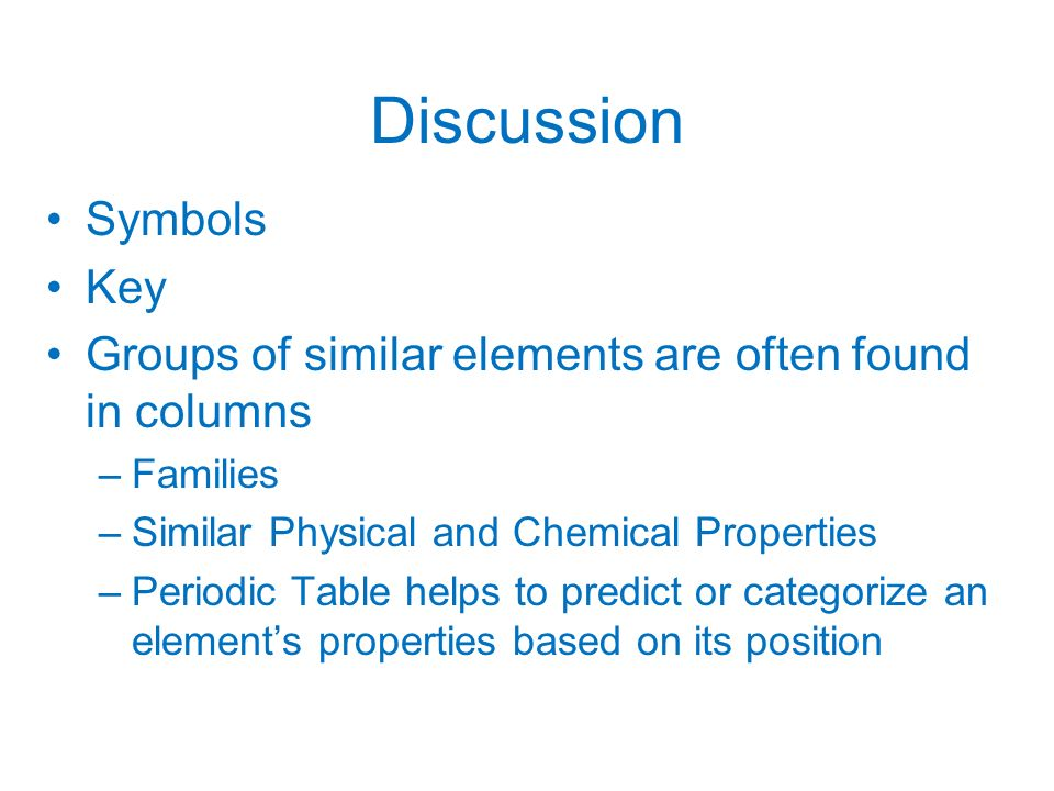 16 discussion symbols key groups of similar elements are often found in columns families similar physical and chemical properties periodic table helps to - Periodic Table Of Elements Discussion
