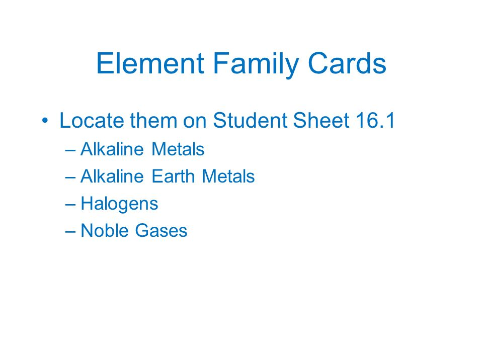 Activity 16 elements and the periodic table element family cards 2 element family cards locate them on student sheet 161 alkaline metals alkaline earth metals halogens noble gases urtaz Images