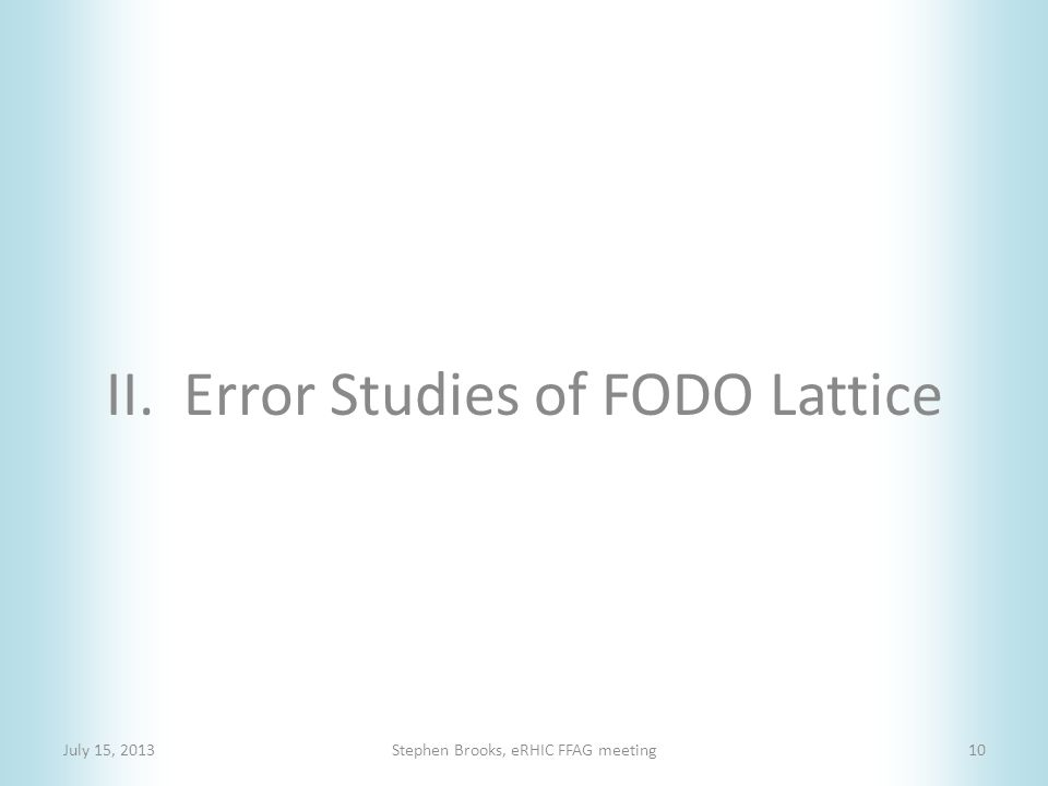 II. Error Studies of FODO Lattice July 15, 2013Stephen Brooks, eRHIC FFAG meeting10